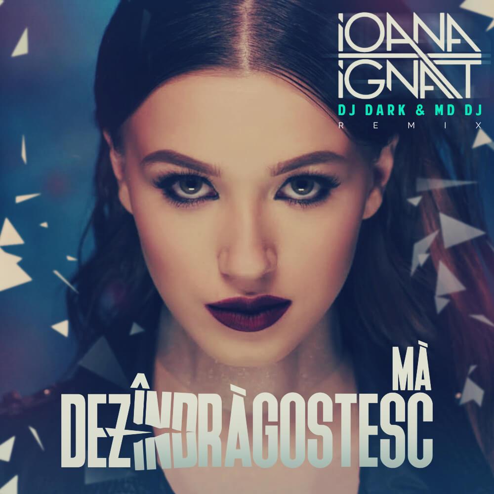 Ioana Ignat - Ma Dezindragostesc (Dj Dark & MD DJ Remix) [COVER]