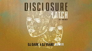 Disclosure - Latch feat. Sam Smith (Dj Dark & Dj Vianu Remix)