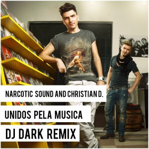 Narcotic Sound and Christian D - Unidos pela Musica (Dj Dark Remix)