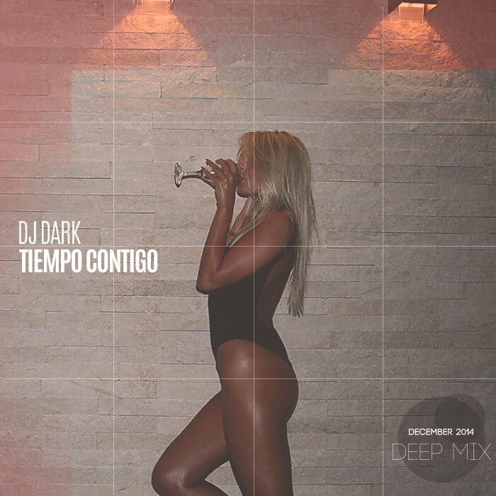 Dj Dark - Tiempo Contigo (December 2014 Deep Mix)