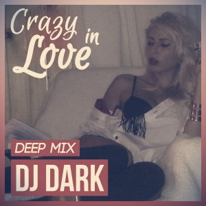Dj Dark - Crazy in Love (February 2015 Deep Mix)