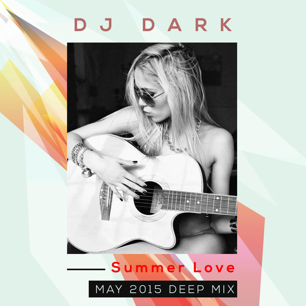 Dj Dark - Summer Love (May 2015 Deep Mix)
