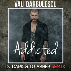 Vali Barbulescu - Addicted (Dj Dark & Dj Asher Remix)
