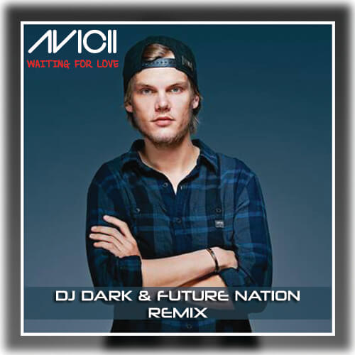 Avicii - Waiting For Love (Dj Dark & Future Nation Remix)
