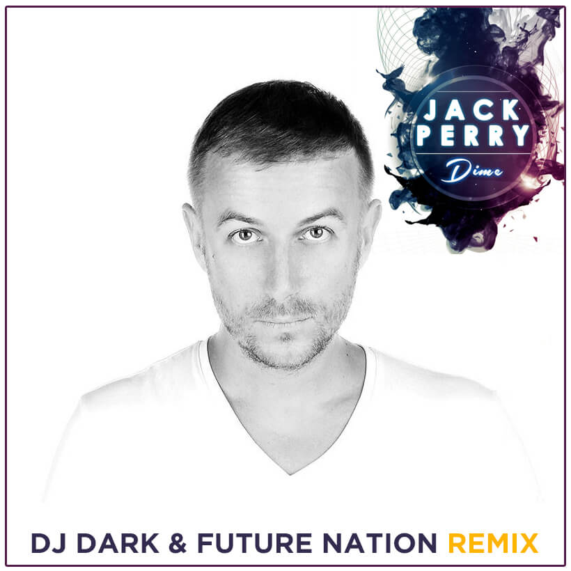 Jack Perry - Dime (DJ Dark & Future Nation Remix)